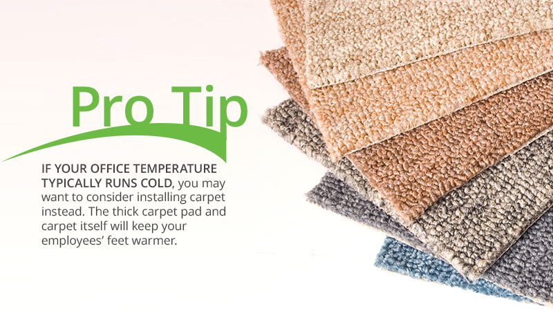 If your office temperature tends to run cold, consider installing carpet.