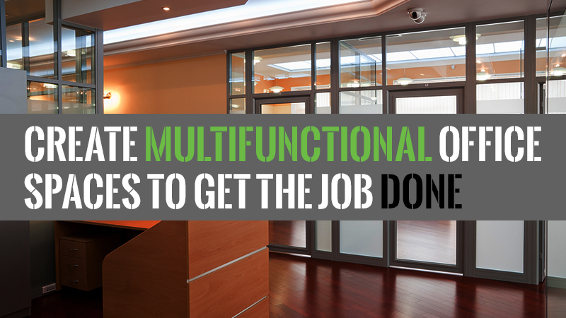 Create Multifunctional Office Spaces to Get the Job Done