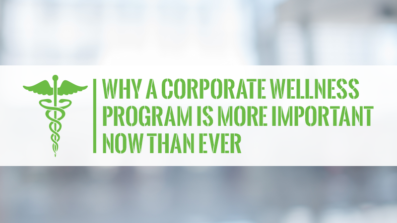 Why a Corporate Wellness Program Is More Important Now Than Ever