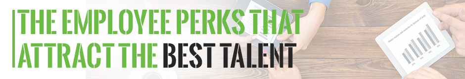 The Employee Perks that Attract the Best Talent