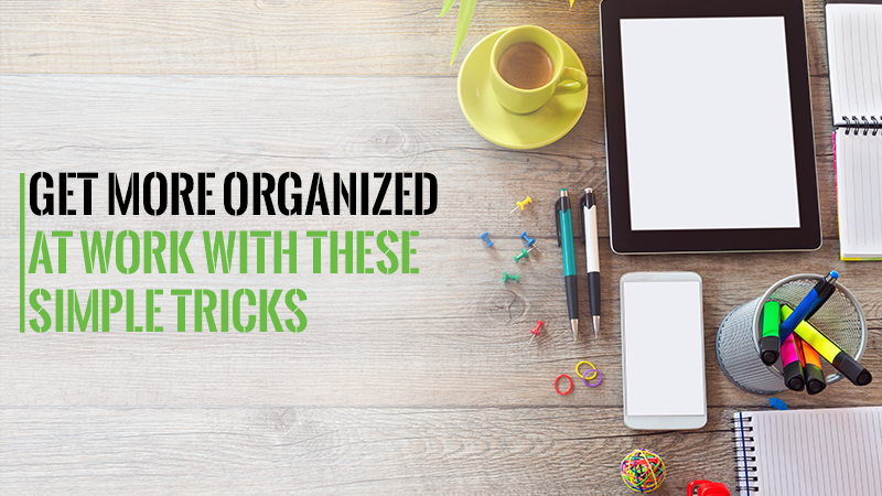 Get More Organized at Work with These Simple Tricks