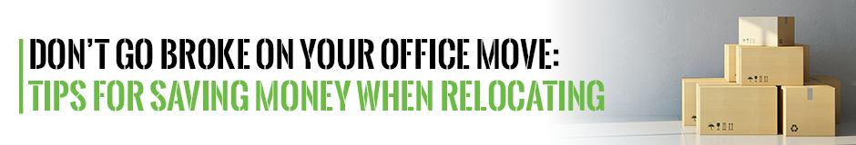 Don't Go Broke on Your Office Move: Tips for Saving Money when Relocating