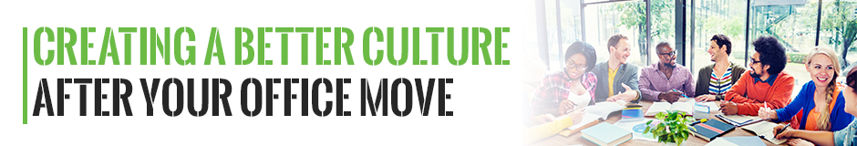 Creating a Better Culture After Your Office Move